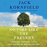 No Time Like the Present: Finding Freedom, Love, and Joy Right Where You Are | Jack Kornfield