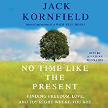 No Time Like the Present: Finding Freedom, Love, and Joy Right Where You Are | Livre audio Auteur(s) : Jack Kornfield Narrateur(s) : Jonathan Todd Ross