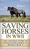 img - for Saving Horses in WWII: The Untold Story of Operation Cowboy in World War 2 (Operation Cowboy, Secret American Mission, World War 2, World War II, WWII, ... horses, Red Army, Russian army Book 1) book / textbook / text book
