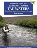 img - for [ Flyfisher's Guide to Eastern Trophy Tailwaters: Great Trout Waters from Maine to Georgia BY Gilmore, Tom ( Author ) ] { Paperback } 2014 book / textbook / text book