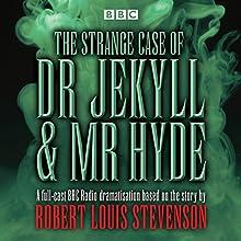 The Strange Case of Dr Jekyll & Mr Hyde: BBC Radio 4 full-cast dramatisation Radio/TV Program by Robert Louis Stevenson Narrated by  full cast, John Dougall, Stuart McQuarrie