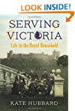 Serving Victoria: Life in the Royal Household