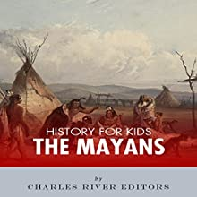 History for Kids: The Mayans Audiobook by  Charles River Editors Narrated by Tracey Norman