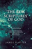 img - for The Real Scriptures' of God: (uncensored by kings) Have you been duped by ancient religious priests about what books are Holy Scriptures? book / textbook / text book