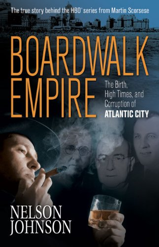 Boardwalk Empire: The Birth, High Times, and Corruption of Atlantic City, Nelson Johnson