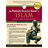 The Politically Incorrect Guide to Islam (And the Crusades) ~ Robert Spencer