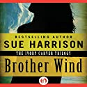 Brother Wind: Ivory Carver Trilogy, Book 3 Audiobook by Sue Harrison Narrated by Holly Fielding