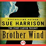 Brother Wind: Ivory Carver Trilogy, Book 3 | Sue Harrison