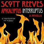 Apocalyptus Interruptus: A Novella | Scott Reeves
