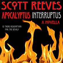 Apocalyptus Interruptus: A Novella (       UNABRIDGED) by Scott Reeves Narrated by Scott Reeves