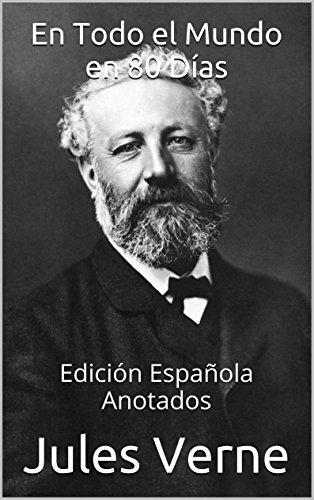 Jules Verne - En Todo el Mundo en 80 Días - Edición Española - Anotados: Edición Española - Anotados (Spanish Edition)