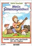 Mein Gitarrenspielbuch: Leichte Lieder und Spielstücke für den Beginn