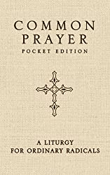 Common Prayer Pocket Edition: A Liturgy for Ordinary Radicals
