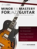 Minor ii V i Mastery for Jazz Guitar with 170 Notated Audio Examples: The Definitive Study Guide to Bebop Guitar Soloing (Fundamental Changes in Jazz Guitar Book 2)