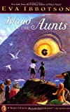 Island of the Aunts (0142300497) by Eva Ibbotson