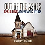 Out of the Ashes: Rebuilding American Culture | Anthony Esolen