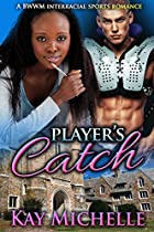 Player's Catch: An Interracial College Football Bad Boy First Time Romance (bwwm New Adult Sports Romance)