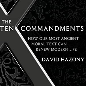 The Ten Commandments: How Our Most Ancient Moral Text Can Renew Modern Life | [David Hazony]