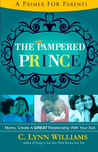 Book: The Pampered Prince - Moms, Create A GREAT Relationship With Your Son by C. Lynn Williams