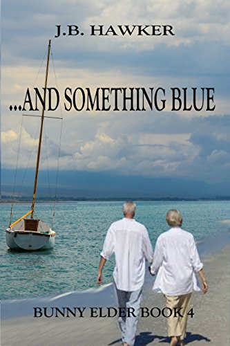 Book: ...and Something Blue (Bunny Elder Adventures Book 4) by J.B. Hawker