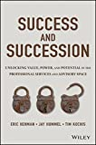 img - for Success and Succession: Unlocking Value, Power, and Potential in the Professional Services and Advisory Space book / textbook / text book