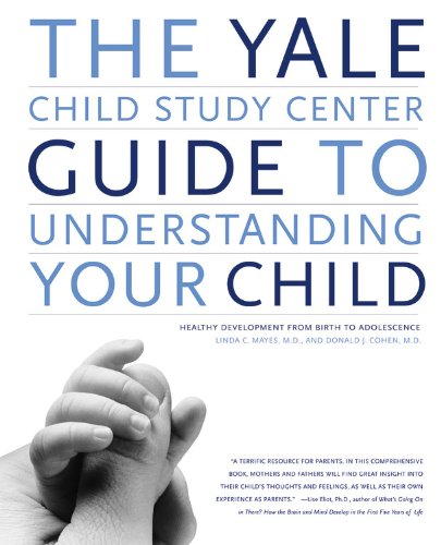 The Yale Child Study Center Guide to Understanding Your Child: Healthy Development from Birth to Adolescence