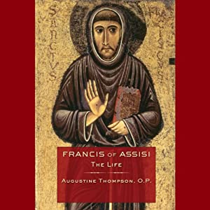 Francis of Assisi: The Life | [Augustine Thompson]