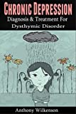 Chronic Depression: Diagnosis and Treament for Dysthymic Disorder [depression, depression cure, dysthymia] (dysthymia, dysthymic disorder, clinical depression)