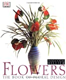 Flowers: The Book of Floral Design (078945954X) by Hillier, Malcolm