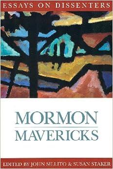 Mormon mavericks essays on dissenters