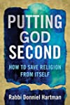 Putting God Second: How to Save Relig...