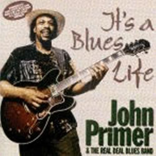 its-a-blues-life-by-john-primer-the-real-deal-blues-band-2000-04-11