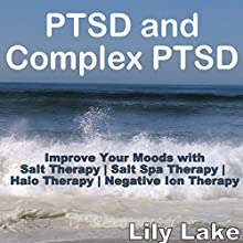 PTSD and Complex PTSD: Improve Your Moods with Salt Therapy Audiobook by Lily Lake Narrated by Pete Beretta