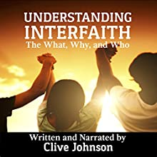 Understanding Interfaith: The What, Why, and Who | Livre audio Auteur(s) : Clive Johnson Narrateur(s) : Clive Johnson