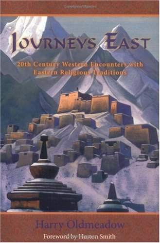 Journeys East: 20th Century Western Encounters with Eastern Religous Traditions (The Library of Perennial Philosophy), Harry Oldmeadow