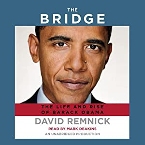 The Bridge: The Life and Rise of Barack Obama | [David Remnick]