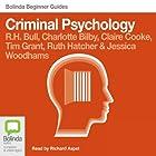 Criminal Psychology: Bolinda Beginner Guides Hörbuch von R.H. Bull, Charlotte Bilby, Claire Cooke, Tim Grant, Ruth Hatcher, Jessica Woodhams Gesprochen von: Richard Aspel