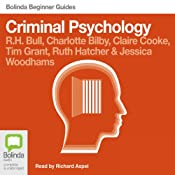 Criminal Psychology: Bolinda Beginner Guides | [R.H. Bull, Charlotte Bilby, Claire Cooke, Tim Grant, Ruth Hatcher, Jessica Woodhams]