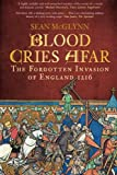 Blood Cries Afar: The Forgotten Invasion of England 1216 (0752488317) by McGlynn, Sean