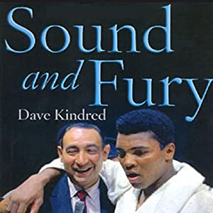 Sound and Fury: Two Powerful Lives, One Fateful Friendship | [Dave Kindred]