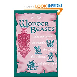 Wonder Beasts: Tales and Lore of the Phoenix, the Griffin, the Unicorn, and the Dragon by Joe Nigg