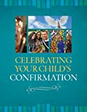 img - for Celebrating Your Child's Confirmation book / textbook / text book
