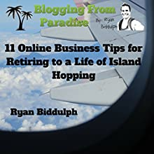 Blogging from Paradise: 11 Online Business Tips for Retiring to a Life of Island Hopping (       UNABRIDGED) by Ryan Biddulph Narrated by Russell Stamets