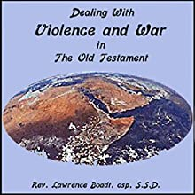 Dealing with Violence and War in the Old Testament  by Lawrence Boadt Narrated by Lawrence Boadt