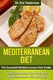 Mediterranean Diet - The Essential Mediterranean Diet Guide: Mediterranean Diet Plan And Mediterranean Diet Recipes To Lose Weight Naturally, Transform ... Diet Foods, Mediterranean Diet)