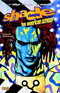 Shade the Changing Man Vol. 1: The American Scream by Peter Milligan and Chris Bachalo