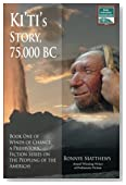 Ki'ti's Story, 75,000 BC: Winds of Change, a Prehistoric Fiction Series on the Peopling of the Americas: Book One