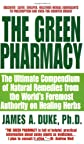 The Green Pharmacy: New Discoveries in Herbal Remedies for Common Diseases and Conditions from the World&#39;s Foremost Authority on Healing Herbs