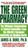The Green Pharmacy: The Ultimate Compendium Of Natural Remedies From The Worlds Foremost Authority On Healing Herbs