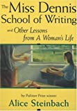 The Miss Dennis School of Writing: And Other Lessons from a Woman's Life (0963124625) by Steinbach, Alice